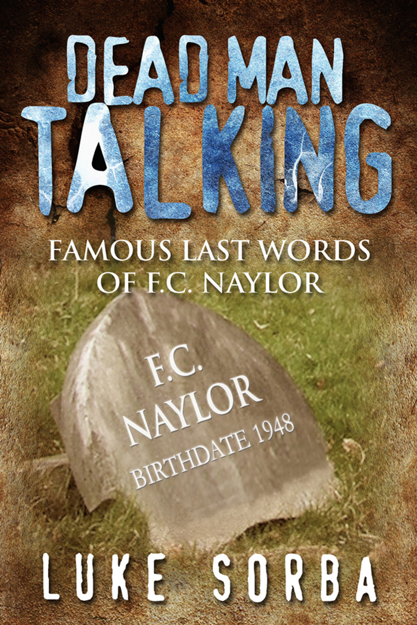 Dead Man Talking: Famous Last Words of F C  Naylor