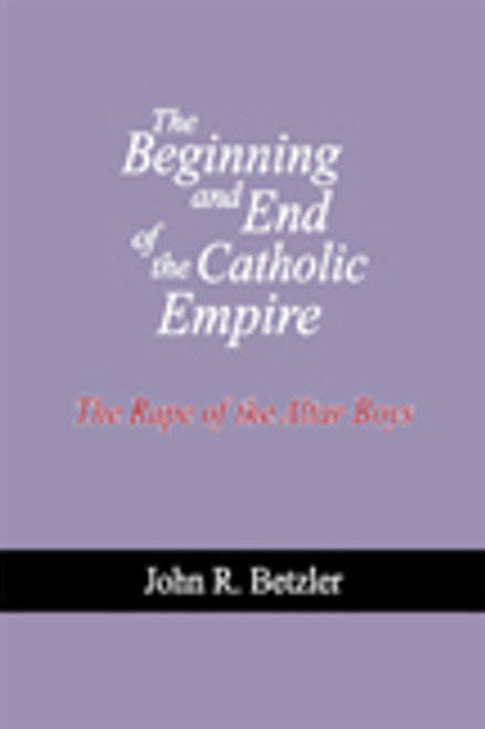 The Beginning and End of the Catholic Empire: The Rape of the Altar Boys
