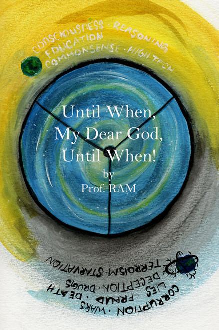 UNTIL WHEN, MY DEAR GOD, UNTIL WHEN!