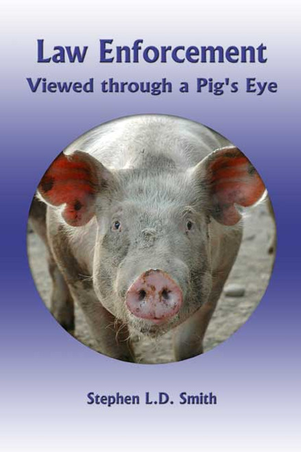 Law Enforcement Viewed through a Pig's Eye