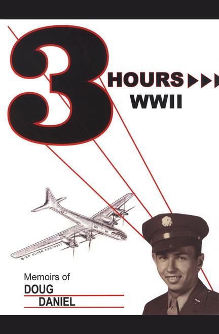 Three Hours WWII: Memoirs of Doug Daniel