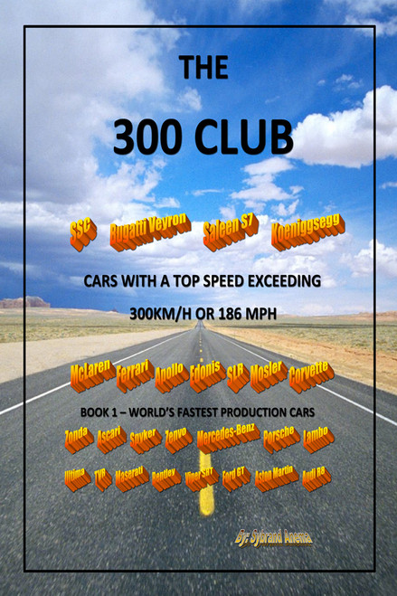 Three Hundred Club - Cars With a Top Speed Exceeding 300 KM/H: Volume 1 - World's Fastest Production Cars
