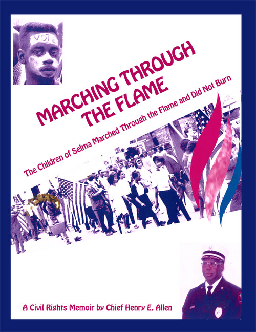 Marching Through the Flame: The Children of Selma Marched Through the Flame and Did Not Burn