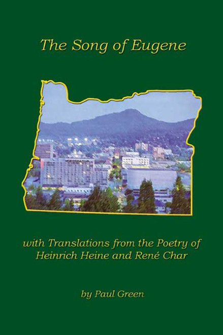 The Song of Eugene with Translations from the Poetry of Heinrich Heine and René Char