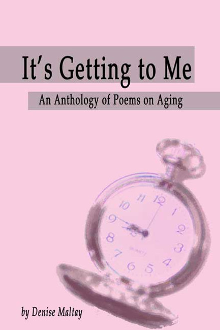 It's Getting to Me: An Anthology of Poems on Aging
