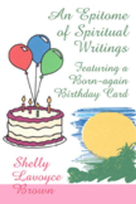 An Epitome of Spiritual Writings, Featuring a Born-Again Birthday Card