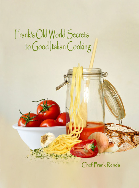 Frank's Old World Secrets to Good Italian Cooking