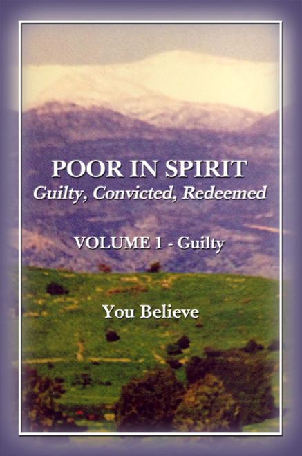 Poor in Spirit : Guilty, Convicted, Redeemed VOLUME 1 - Guilty