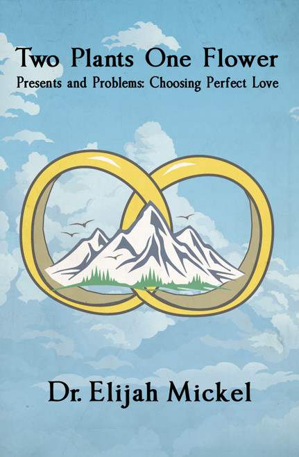 Two Plants One Flower: Presents and Problems: Choosing Perfect Love
