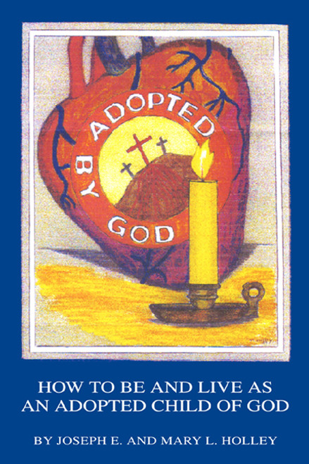 Adopted by God: How to Be and Live as an Adopted Child of God