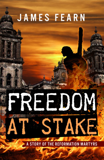 Freedom at Stake: A Story of the Reformation Martyrs