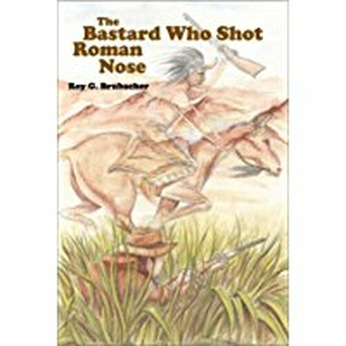 The Bastard Who Shot Roman Nose