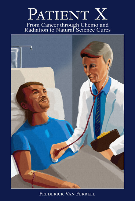 Patient X: From Cancer through Chemo and Radiation to Natural Science Cures