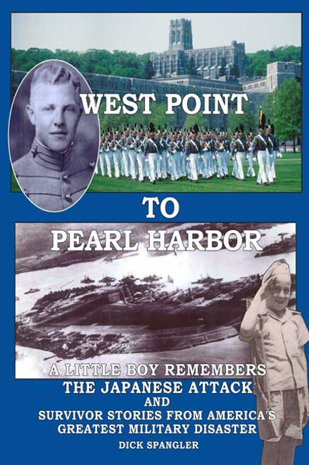 West Point to Pearl Harbor: A Little Boy Remembers the Japanese Attack and Other Survivor Stories from America's Greatest Military Disaster