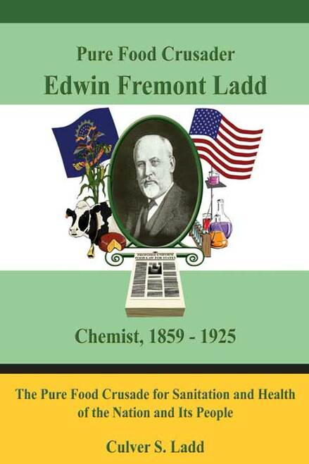 Pure Food Crusader Edwin Fremont Ladd, Chemist, 1859-1925: The Pure Food Crusade for Sanitation and Health of the Nation and Its People