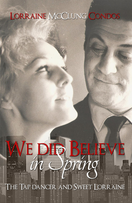 We Did Believe in Spring: (The Tap Dancer and Sweet Lorraine)