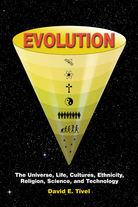 EVOLUTION: The Universe, Life, Cultures, Ethnicity, Religion, Science, and Technology [hardback]