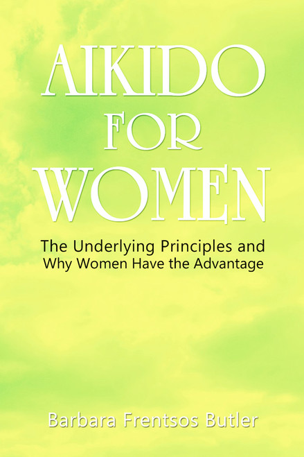 AIKIDO FOR WOMEN: The Underlying Principles and Why Women Have the Advantage