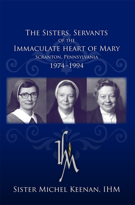 THE SISTERS, SERVANTS OF THE IMMACULATE HEART OF MARY: Scranton, Pennsylvania: 1974-1994
