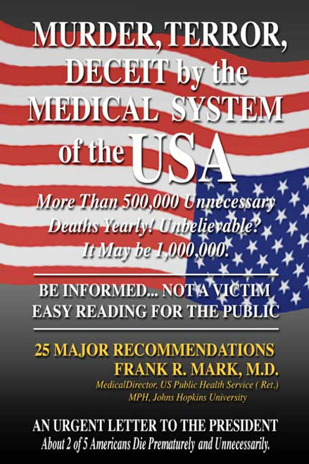 Murder, Terror, Deceit by the Medical System in the USA: An Urgent Letter to the President