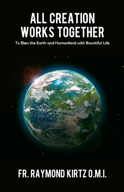 All Creation Works Together: To Bless the Earth and Humankind with Bountiful Life
