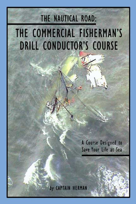 The Nautical Road: The Commercial Fisherman's Drill Conductor's Course - A Course Designed to Save Your Life at Sea