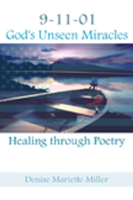 9-11-01: God's Unseen Miracles; Healing through Poetry