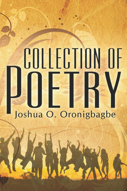 Collection of Poetry (by Joshua O. Oronigbagbe)