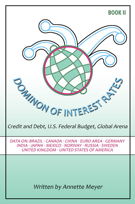 Dominion of Interest Rates: Credit and Debt, U.S. Federal Budget, Global Arena