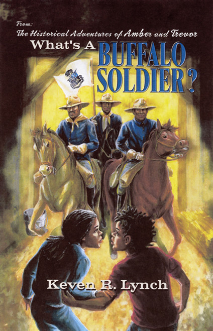 What's a Buffalo Soldier? From the Series: The Historical Adventures of Amber and Trevor