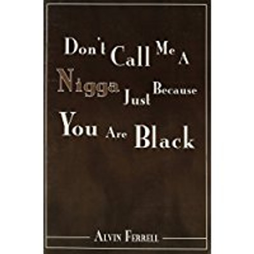 Don't Call Me A Nigga Just Because You Are Black