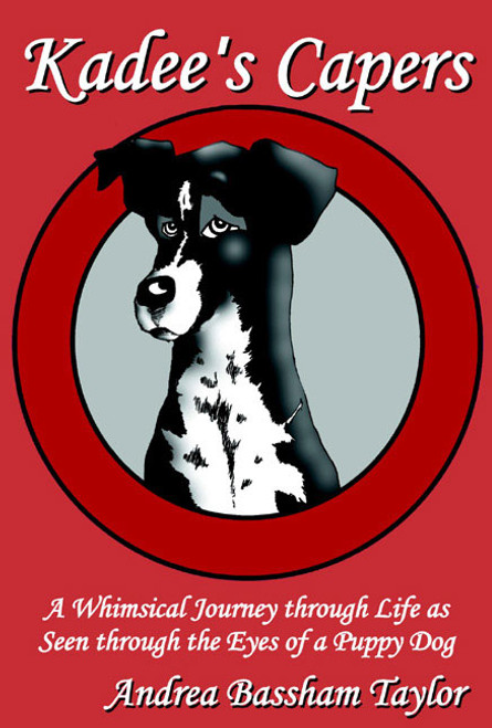 Kadee's Capers A Whimsical Journey Through Life as Seen Through the Eyes of a Puppy Dog