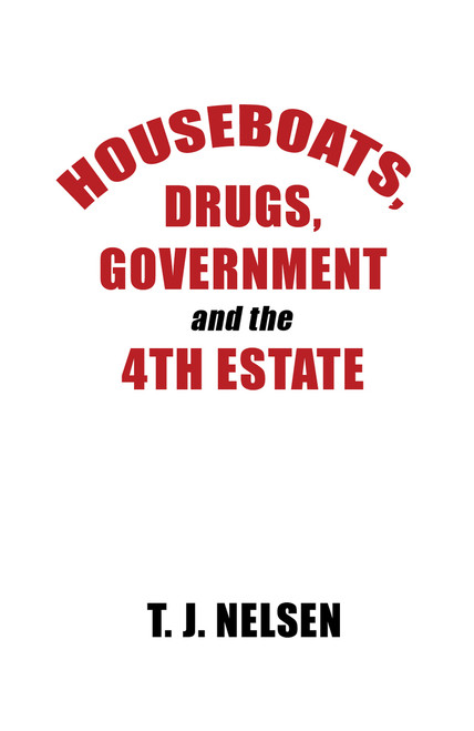 Houseboats, Drugs, Government and the 4th Estate