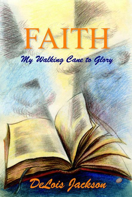 Faith: My Walking Cane to Glory