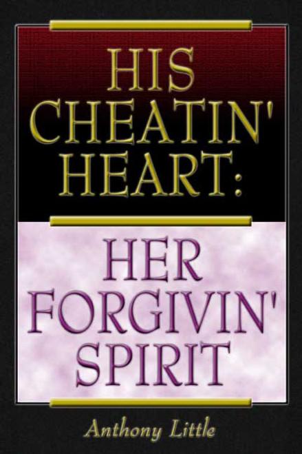 His Cheatin' Heart: Her Forgivin' Spirit