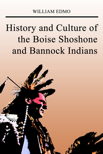 History and Culture of the Boise Shoshone and Bannock Indians
