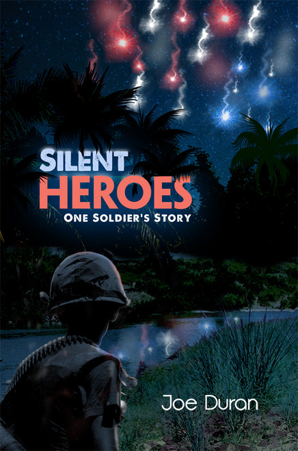 Silent Heroes: One Soldier's Story