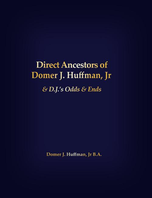 Direct Ancestors of Domer J. Huffman, Jr : & D.J.'s Odds & Ends