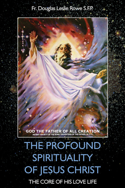 THE PROFOUND SPIRITUALITY OF JESUS CHRIST: The Core of His Love Life