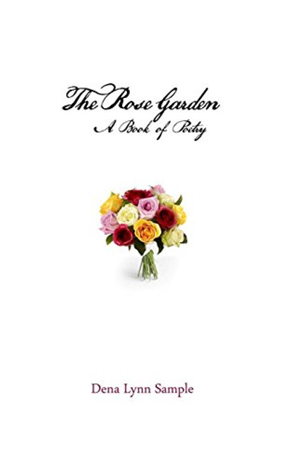 The Rose Garden: A Book of Poetry
