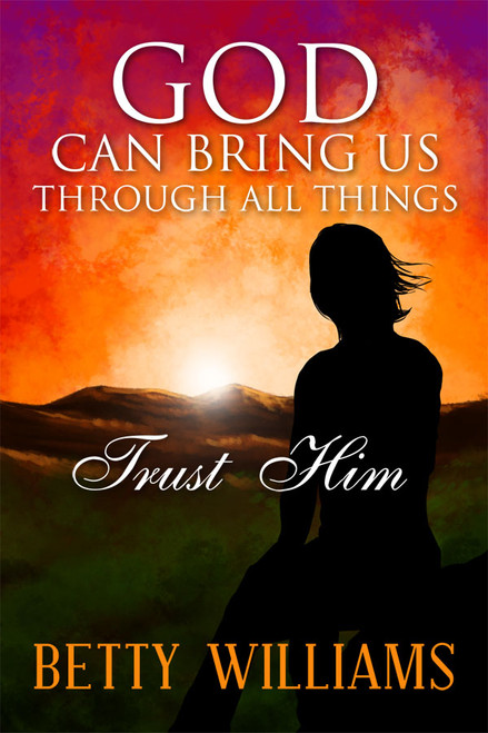 God Can Bring Us Through All Things Trust Him