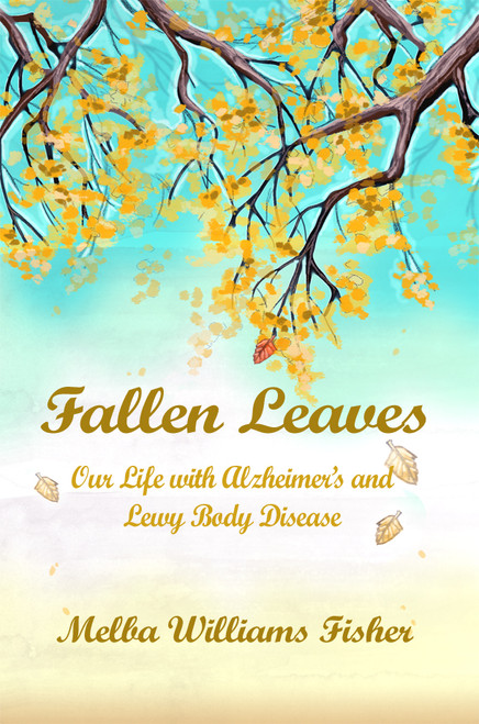 Fallen Leaves: Our Life with Alzheimer's and Lewy Body Disease