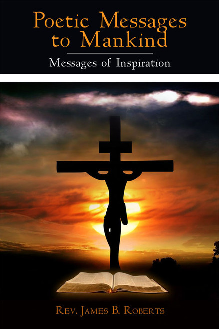 Poetic Messages To Mankind: Messages of Inspiration