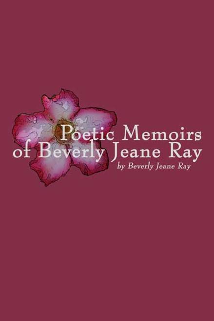 Poetic Memoirs of Beverly Jeane Ray