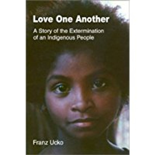 Love One Another: A Story of the Extermination of an Indigenous People