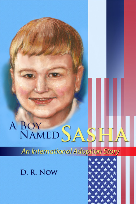 A Boy Named Sasha: An International Adoption Story