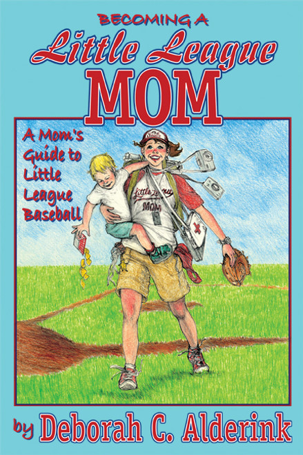 Becoming a Little League Mom: A Mom's Guide to Little League Baseball