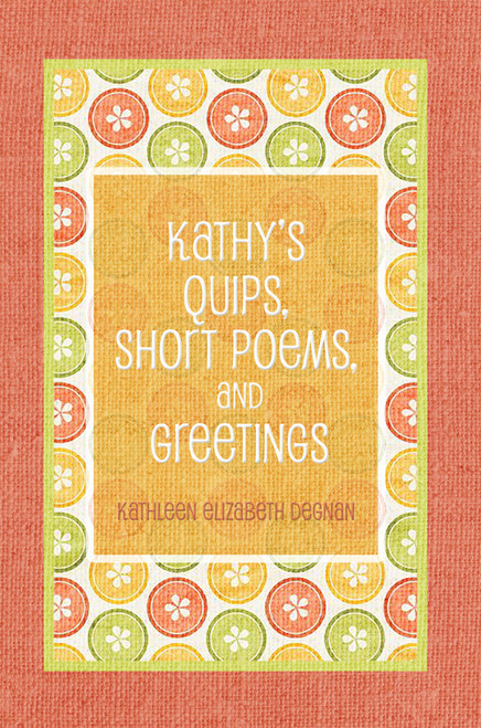 Kathy's Quips, Short Poems, and Greetings
