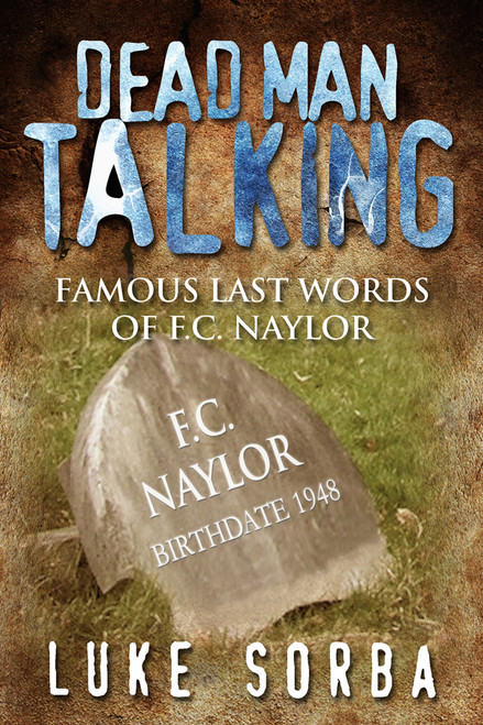 Dead Man Talking: Famous Last Words of F.C. Naylor