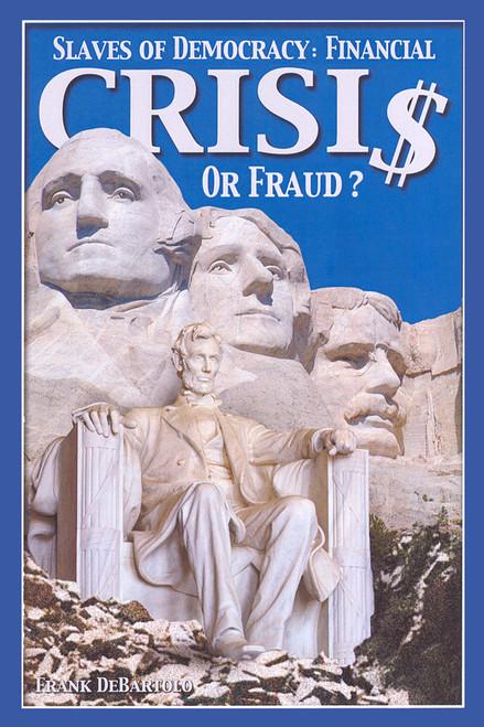 Slaves of Democracy: Financial Crisis or Fraud?